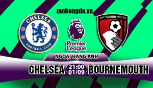 Link sopcast: Chelsea vs Bournemouth, 21h00 ngày 1/9