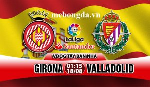 Link sopcast: Girona vs Valladolid, 01h15 ngày 18/08