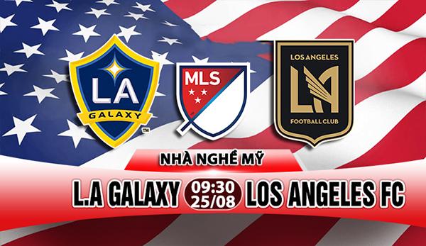 Link sopcast: L.A Galaxy vs Los Angeles FC, 09h30 ngày 25/8 (VĐQG Mỹ)