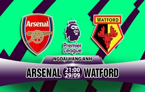 Link sopcast: Arsenal vs Watford, 21h00 ngày 29/9: Ngoại hạng Anh