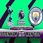 Nhận định Tottenham vs Man City, 03h00 ngày 30/10