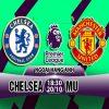Nhận định Chelsea vs M.U