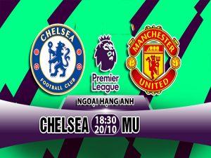 Nhận định Chelsea vs M.U, 18h30 ngày 20/10: Ngoại Hạng Anh