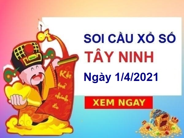 Soi cầu XSTN ngày 1/4/2021 – Soi cầu xổ số Tây Ninh cùng chuyên gia